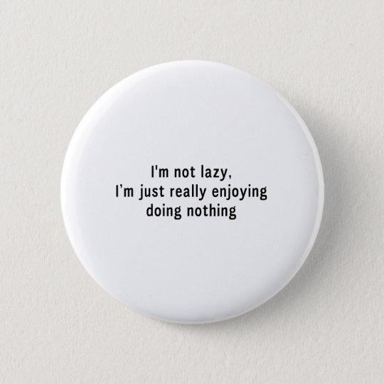Ich bin nicht faul runder button 5,7 cm