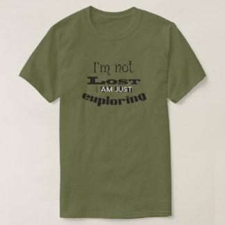 Ich bin nicht, ich erforsche gerade verloren! T-Shirt