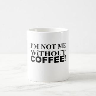 Ich bin nicht ich ohne die Kaffee-Tasse (weiß) Tasse