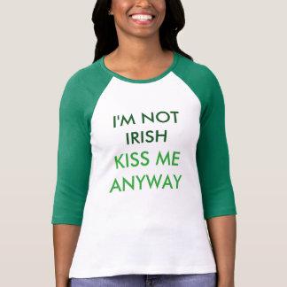 Ich bin nicht irisch. Küssen Sie mich irgendwie! T-Shirt