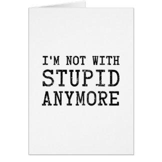 Ich bin nicht mit dummem mehr karte