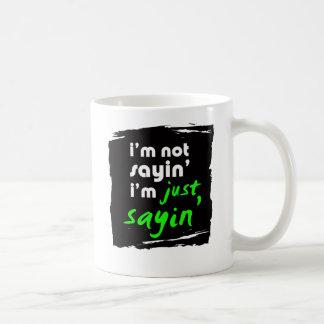 Ich bin nicht Sayin, das ich gerade Sayin bin Kaffeetasse