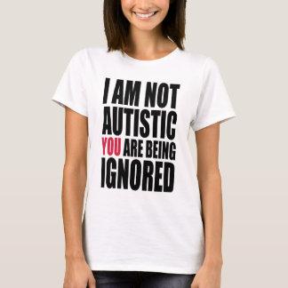 Ich bin nicht SIE werde ignoriert autistisch T-Shirt