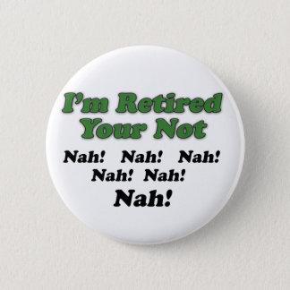 Ich bin pensioniertes Ihr nicht Runder Button 5,1 Cm