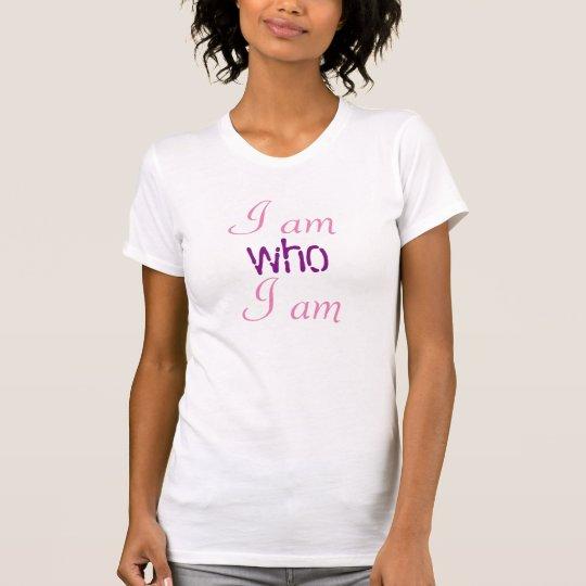 Ich bin, wem ich T - Shirt bin
