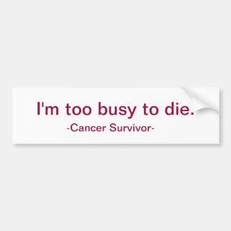 Ich bin zu beschäftigt zu sterben autoaufkleber