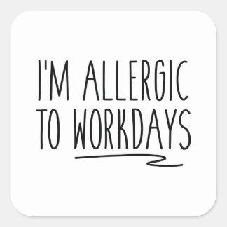Ich bin zu den Arbeitstagen allergisch Quadratischer Aufkleber