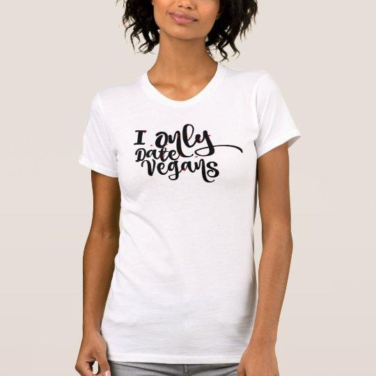 Ich datiere nur Vegans T - Shirt