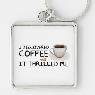 """""""Ich entdeckte Kaffee"""" erstklassiges Keychain Schlüsselanhänger"""