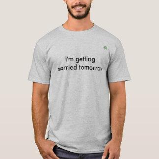 Ich erhalte morgen verheiratet T-Shirt