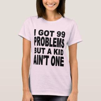 ICH ERHIELT 99 PROBLEME, ABER EIN KIND IST NICHT T-Shirt