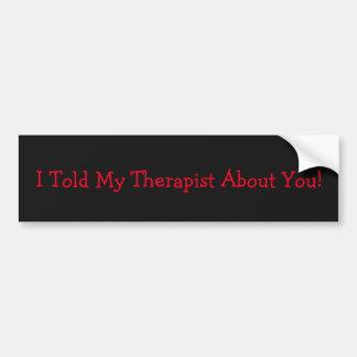 Ich erklärte meinem Therapeuten über Sie! Autoaufkleber