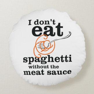 Ich esse Spaghettis nicht ohne die Fleisch-Soße Rundes Kissen