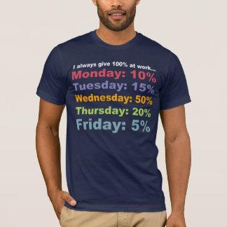 ICH gebe IMMER 100% bei der ARBEIT… T-Stück T-Shirt