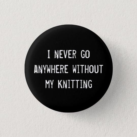Ich gehe nie überall ohne mein zu stricken runder button 3,2 cm