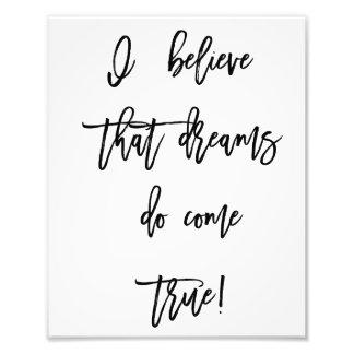 Ich glaube, dass Träume wahrer Wand-Druck kommen Fotodruck