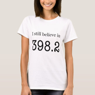 """Ich glaube noch an 398,2"""" Märchen """" T-Shirt"""