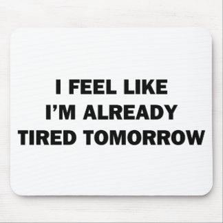 Ich glaube, wie ich bereits morgen müde bin mousepad