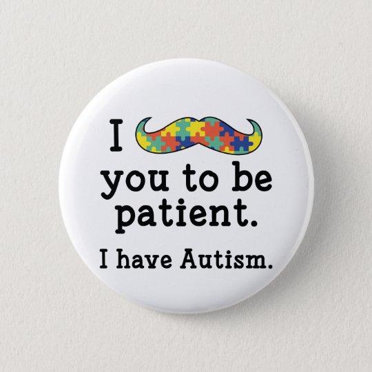 Ich habe Autismus Runder Button 5,1 Cm
