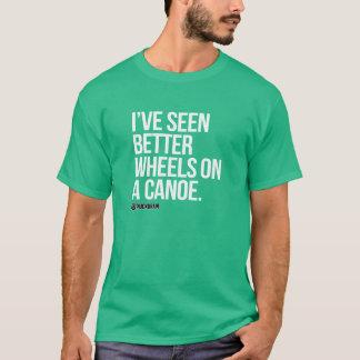 Ich habe bessere Räder auf einem Kanu gesehen T-Shirt