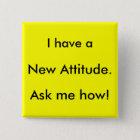 Ich habe eine neue Haltung. Fragen Sie mich wie! Quadratischer Button 5,1 Cm