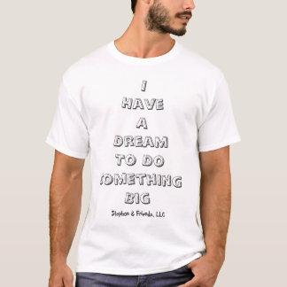 Ich habe einen Traum, zum großes etwas zu tun T-Shirt