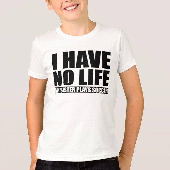 Ich habe kein Leben mein Schwester-Spiel-Fußball T-Shirt