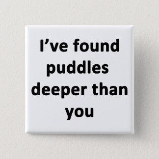 Ich habe Pfützen tiefer als Sie gefunden Quadratischer Button 5,1 Cm