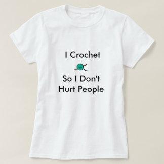 Ich häkele so mich Don'tHurt Leute T-Shirt
