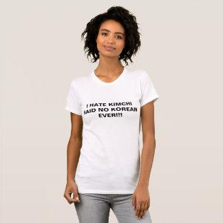 ICH HASSE KIMCHI SAGTE NICHT KOREANISCHES T-Shirt