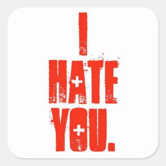 """""""Ich hasse Sie. """"Slogan-Aufkleber Quadratischer Aufkleber"""