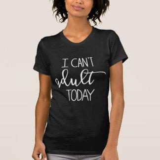 Ich kann nicht erwachsen heute T-Shirt