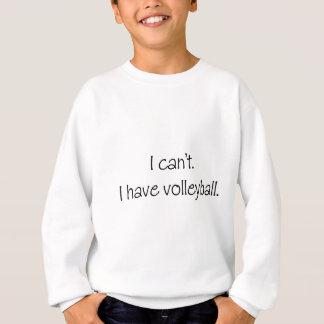 Ich kann nicht. Ich habe Volleyball Sweatshirt