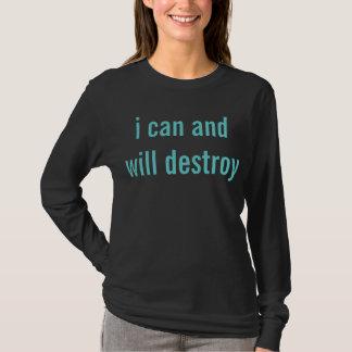 ich kann und werde zerstören T-Shirt