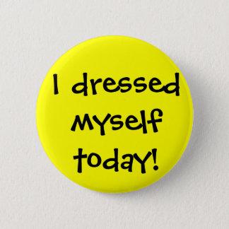 Ich kleidete mich heute runder button 5,1 cm