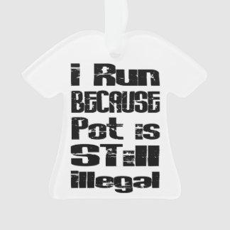 Ich laufe, weil Topf noch illegal ist Ornament