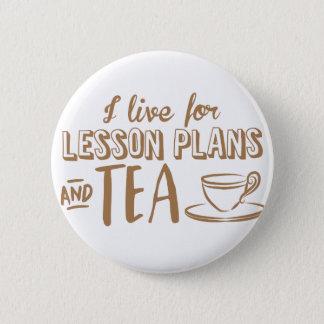 ich lebe für Unterrichtspläne und Tee Runder Button 5,7 Cm