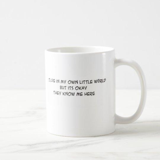 Ich lebe in meiner eigenen kleinen Welt Tasse