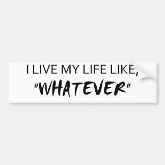 """Ich lebe mein Leben wie, """"was auch immer """" Autoaufkleber"""