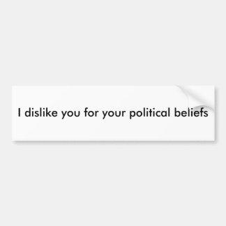 Ich lehne Sie für Ihren politischen Glauben ab Auto Sticker