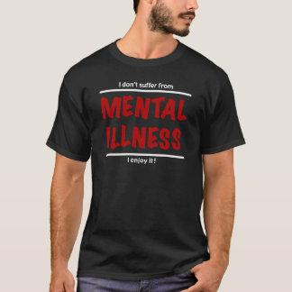 Ich leide nicht unter Geisteskrankheit, ich T-Shirt
