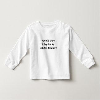 Ich muss arbeiten, um für meine Auto-Sucht zu Kleinkind T-shirt