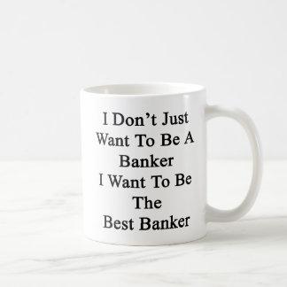 Ich nicht gerade will, um ein Banker zu sein, den Kaffeetasse
