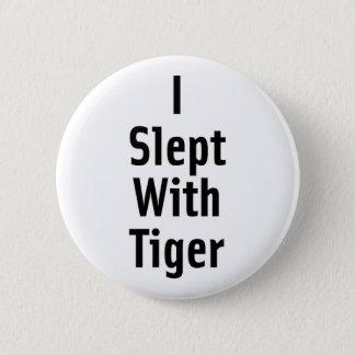 Ich schlief mit Tiger Runder Button 5,7 Cm