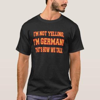 Ich SCHREIE NICHT, ich bin DEUTSCH, DASS IST, WIE T-Shirt