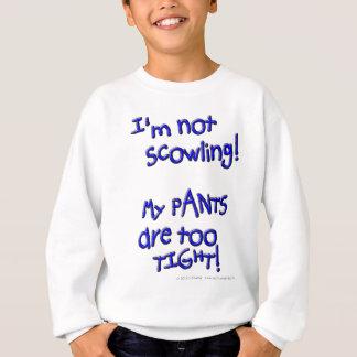 Ich scowling nicht! Meine HOSEN sind zu FEST! Sweatshirt
