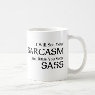 Ich sehe Ihren Sarkasmus und hebe Sie irgendein Kaffeetasse