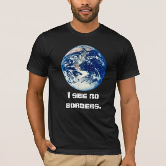 """""""Ich sehe keine Grenzen."""" T - Shirt"""