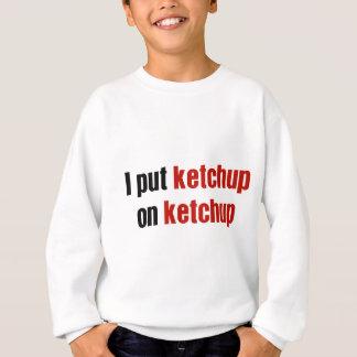 Ich setzte Ketschup auf Ketschup Sweatshirt