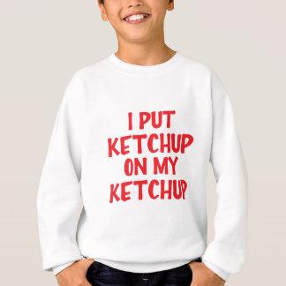 Ich setzte Ketschup auf meinen Ketschup Sweatshirt